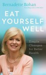 Eat Yourself Well: Simple Changes for Better Health - Bernadette Bohan