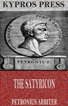 The Satyricon - Petronius Arbiter, W.C. Firebaugh