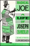 Radical Joe: A Life of Joseph Chamberlain - Denis Judd