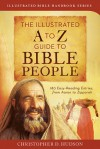 The Illustrated A to Z Guide to Bible People: 180 Easy-Reading Entries, from Aaron to Zipporah - Christopher D. Hudson