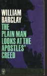 The Plain Man Looks at the Apostles' Creed - William Barclay