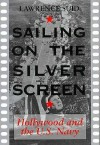 Sailing on the Silver Screen: Hollywood and the U.S. Navy - Lawrence H. Suid