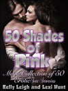 50 SHADES of PINK: Mega Collection of 50 Erotic Short Sex Stories - Kelly Leigh, Lexi Hunt