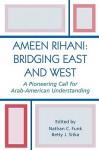 Ameen Rihani: Bridging East and West: A Pioneering Call for Arab-American Understanding - Nathan C. Sitka, Betty J. Funk, Ameen Rihani