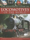 The Illustrated Guide to Locomotives of the World: A Comprehensive History of Locomotive Technology from the 1950s to the Present Day, Shown in Over 300 Photographs - Colin Garratt