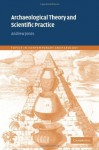 Archaeological Theory and Scientific Practice - Andrew Jones