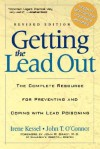 Getting the Lead Out: The Complete Resource for Preventing and Coping with Lead Poisoning - Irene Kessel, John O'Connor