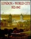 London-World City: 1800-1840 - Celina Fox