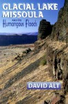 Glacial Lake Missoula and Its Humongous Floods - David D. Alt