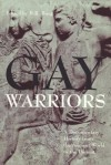Gay Warriors: A Documentary History from the Ancient World to the Present - B.R. Burg