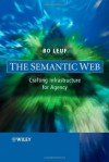The Semantic Web: Crafting Infrastructure for Agency - Bo Leuf