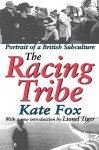 The Racing Tribe: Portrait of a British Subculture - Kate Fox