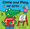 Come and Play, Mr Croc: A Flap and Pop-Up Book - Jo Lodge