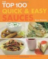 The Top 100 Quick and Easy Sauces: Mouth-watering Classic and Contemporary Recipes - Anne Sheasby