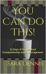 You Can Do This!: 21 Days of Homeschool Companionship and Encouragement - Sara Dennis