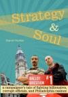 Strategy and Soul: a campaigner's tale of fighting billionaires, corrupt officials, and Philadelphia casinos - Daniel Hunter