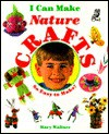 I Can Make Nature Crafts - Mary Wallace