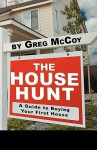 The House Hunt: A Guide to Buying Your First House - Greg McCoy