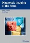 Diagnostic Imaging of the Hand - Rainer Schmidt, Ulrich, M.D. Lanz