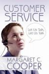 Customer Service: Let Us Talk, Let Us Talk - Margaret C. Cooper