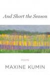 And Short the Season: Poems - Maxine Kumin