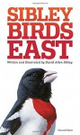 The Sibley Field Guide to Birds of Eastern North America: Second Edition - David Sibley