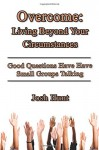 Overcome: Living Beyond Your Circumstances: Good Questions Have Small Groups Talking - Josh Hunt