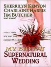 My Big Fat Supernatural Wedding (Includes: Dark-Hunter,Related books, #9.1; Sookie Stackhouse, 6.1) - Sherrilyn Kenyon, Esther M. Friesner, Lori Handeland, Rachel Caine