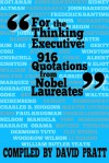 For the Thinking Executive: 916 Quotes by Nobel Laureates - David Pratt