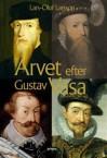 Arvet efter Gustav Vasa : berättelsen om fyra kungar och ett rike - Lars-Olof Larsson