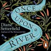 Once Upon A River - Juliet Stevenson, Diane Setterfield