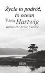 Życie to podróż, to ocean Z Julią Hartwig rozmawia Artur Cieślar - Julia Hartwig, Artur Cieślar