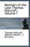 Memoirs of the Late Thomas Holcroft, Volume I - Thomas Holcroft