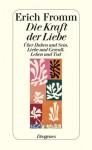 Die Kraft der Liebe: Über Haben & Sein/Liebe & Gewalt/Leben & Tod - Erich Fromm
