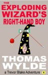 The Exploding Wizard's Right-Hand Boy (Trevor Blake Adventure #1) - Thomas Wylde