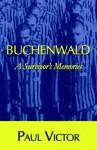 Buchenwald: A Survivor's Memories - Paul Victor