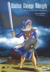 Baba Deep Singh - The Great Sikh Martyr and Scholar (The Sikh Comics) - Daljeet Singh Sindhu, Amarjit Virdi