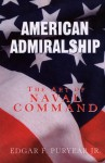 American Admiralship: The Art of Naval Command - Edgar F. Puryear, Edgar F. Puryears, Edgar F. Puryear Jr.