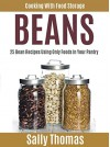 Cooking With Food Storage BEANS: 25 Bean Recipes Using Only Foods in Your Pantry - Sally Thomas