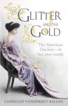 The Glitter and the Gold: The American Duchess - In Her Own Words of Vanderbilt Balsan, Consuelo on 12 April 2012 - aa