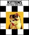 Kittens for Those Who Care - Dennis Kelsey-Wood, Dennis K. Wood