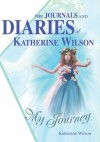 The Journals and Diaries of Katherine Wilson: My Journey - Katherine Wilson