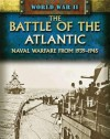 The Battle of the Atlantic: Naval Warfare from 1939-1945 - Peter Darman