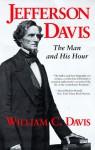Jefferson Davis: The Man and His Hour - William C. Davis