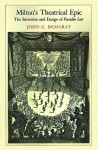 """Milton's Theatrical Epic: The Invention and Design of """"Paradise Lost"""" - John G. Demaray"""