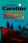 Radio Caroline: The True Story of the Boat that Rocked - Ray Clark