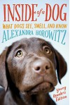 Inside of a Dog -- Young Readers Edition: What Dogs See, Smell, and Know - Alexandra Horowitz, Sean Vidal Edgerton