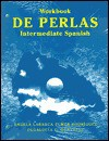 Workbook to Accompany De Perlas Intermediate Spanish and Audio to Accompany Workbook to Accompany De Perlas Intermediate Spanish - Angela Labarca, Elmer A. Rodríguez, Olgalucía G. González