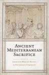 Ancient Mediterranean Sacrifice - Jennifer Wright Knust, Zsuzsanna Varhelyi