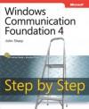 Windows Communication Foundation 4 Step by Step (Step by Step (Microsoft)) - John Sharp